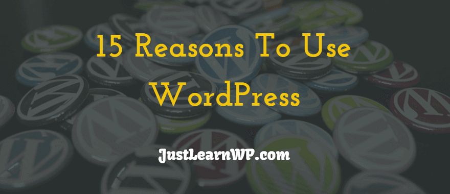 Reasons To Use WordPress: 15 Benefits Of Taking Your Traditional Website To Online With WordPress!