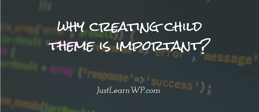 why creating child theme is important- JustLearnWP