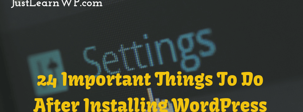 24 Important Things To Do After Installing WordPress For The First Time
